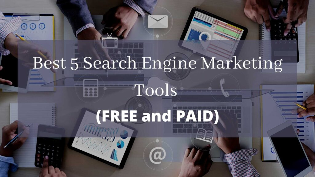 Best 5 Search Engine Marketing Tools (PAID and FREE)