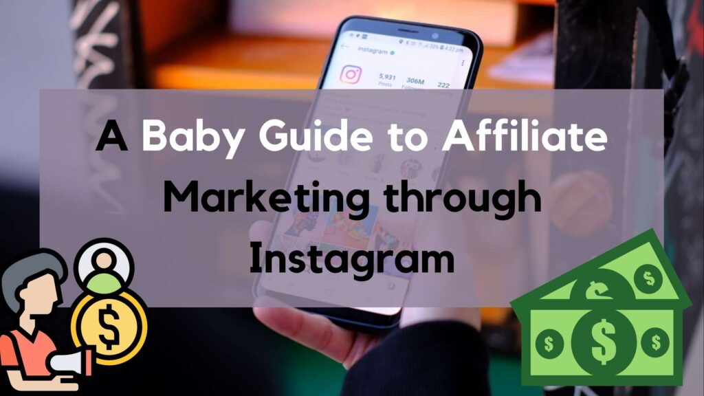 Affiliate marketing on Instagram, A baby guide to affiliate marketing through instagram