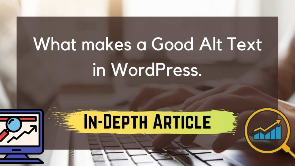What makes a good alt text in WordPress. Does Alt Text Help in SEO?