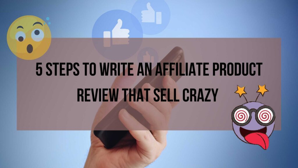 5 Steps to write an affiliate product review that sell crazy