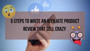 5-Steps-to-write-an-affiliate-Product-Review-that-SELL-CRAZY