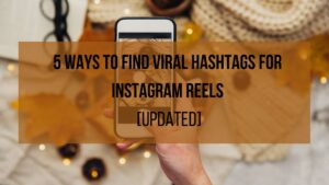 5-ways-to-find-viral-hashtags-for-Instagram-reels-Updated