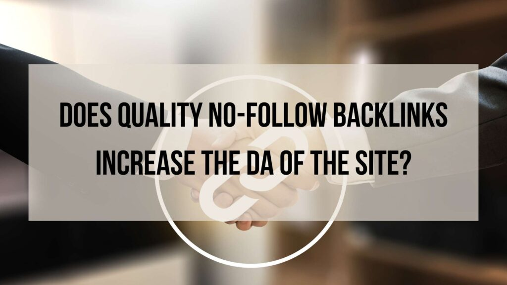 Does quality No-follow backlinks increase the DA of the site