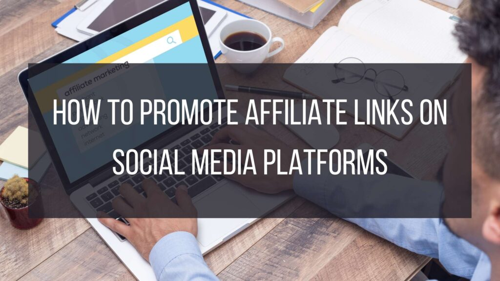 How to promote affiliate links on social media