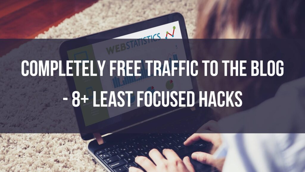 Completely-Free-Traffic-to-the-Blog-8-Least-Focused-Hacks-min