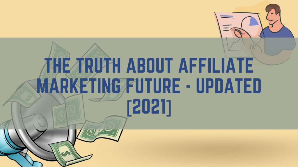 The-Truth-about-Affiliate-marketing-future-Updated-2021